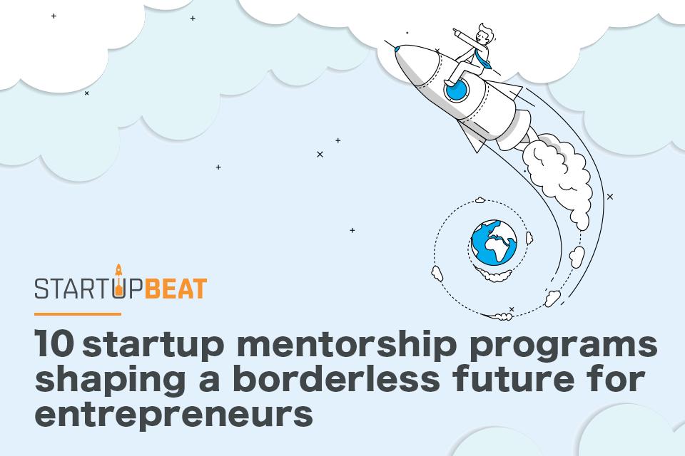 10 startup mentorship programs shaping a borderless future for entrepreneurs